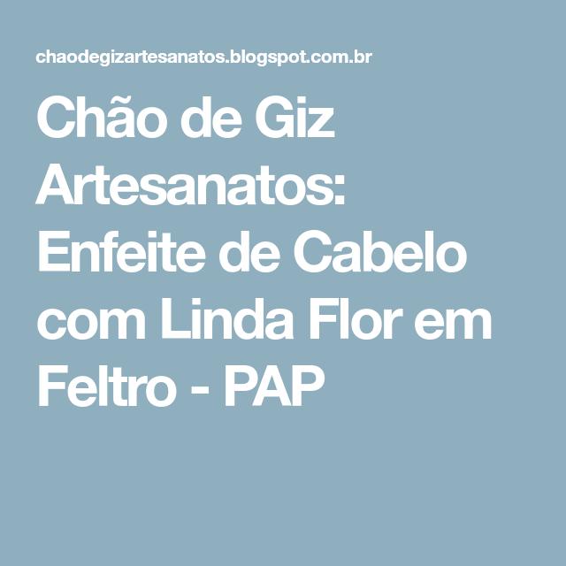 Chão de Giz Artesanatos: Enfeite de Cabelo com Linda Flor em Feltro ...