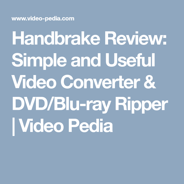 Handbrake Review: Simple and Useful Video Converter & DVD