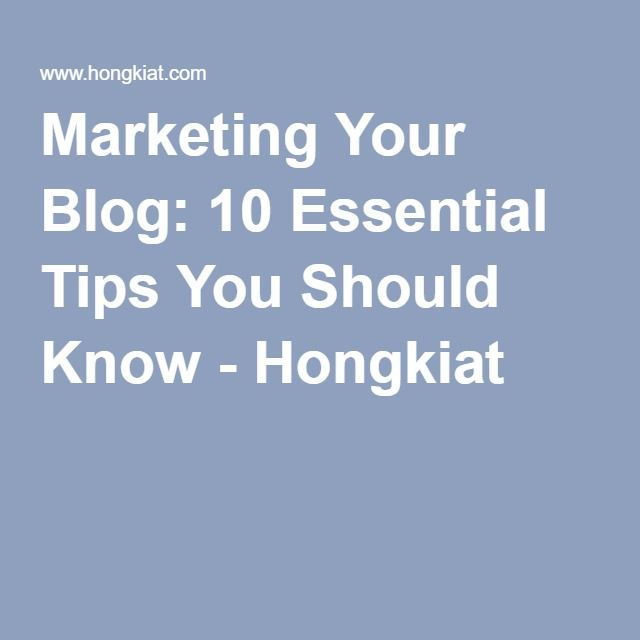 Marketing Your Blog: 10 Essential Tips You Should Know - Hongkiat