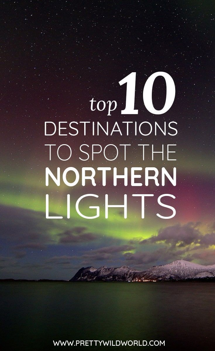 Top Destinations To Spot Aurora Borealis (Go On A Northern Lights Holiday)  | Travel Destinations Usa Cities | Pinterest | Northern Lights Trips, ...