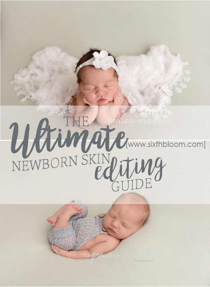 Ultimate guide to editing newborn skin newborn photography photoshop and photography