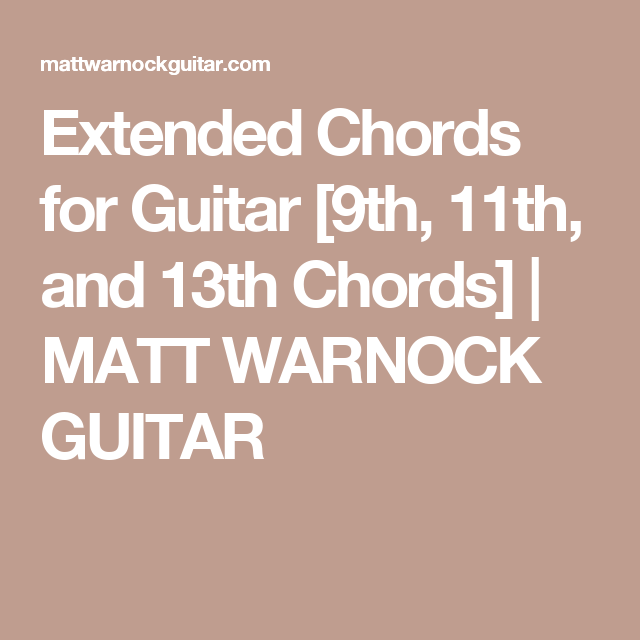 Extended Chords for Guitar [9th, 11th, and 13th Chords] | MATT ...
