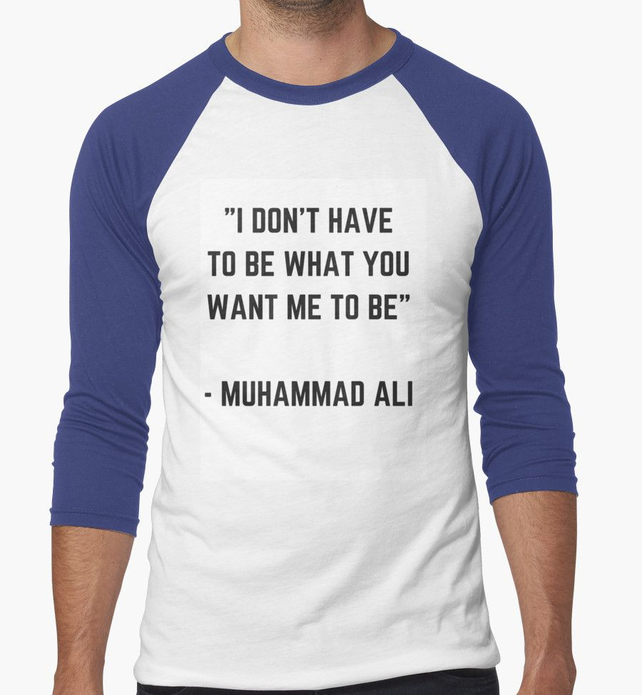 I DON'T HAVE TO BE WHAT YOU WANT ME TO BE #muhammadali