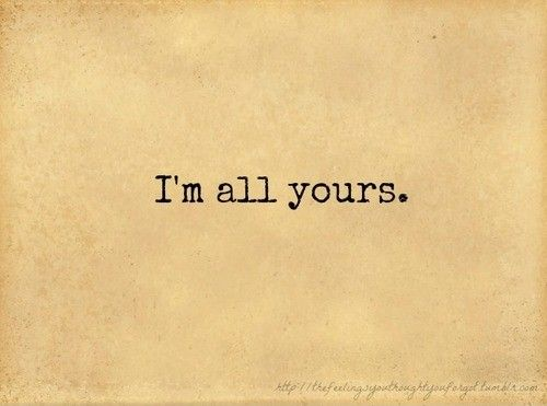 Im All Yours Love Me B Love Quotes Quotes Love