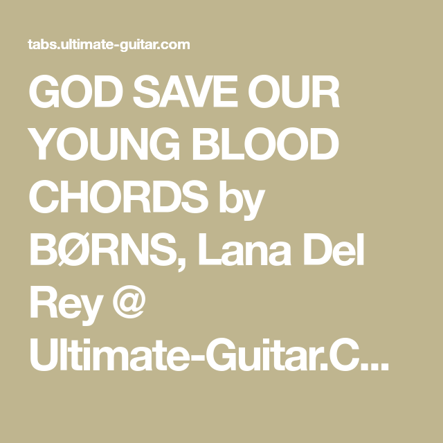 God Save Our Young Blood Chords By Brns Lana Del Rey Ultimate