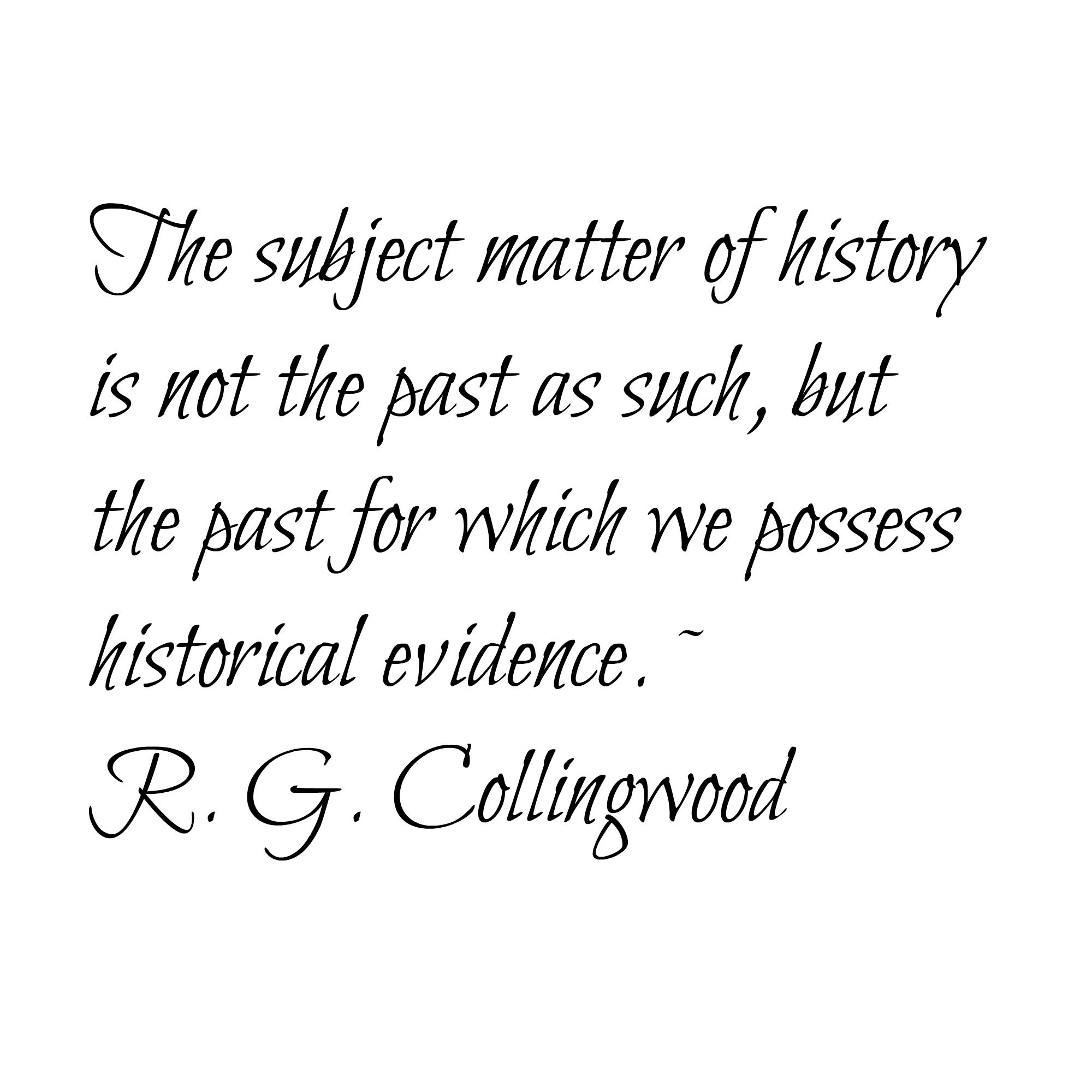 The Subject Matter Of History Is Not The Past As Such But The Past For Which We Possess Historical Evidenc Genealogy Quotes Historical Evidence Family History