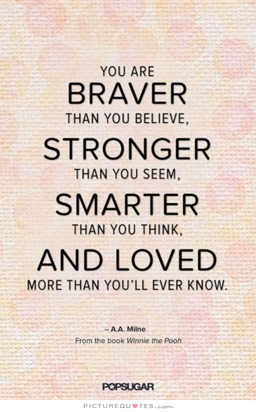 You Are Braver Than You Believe Stronger Than You Seem Smarter
