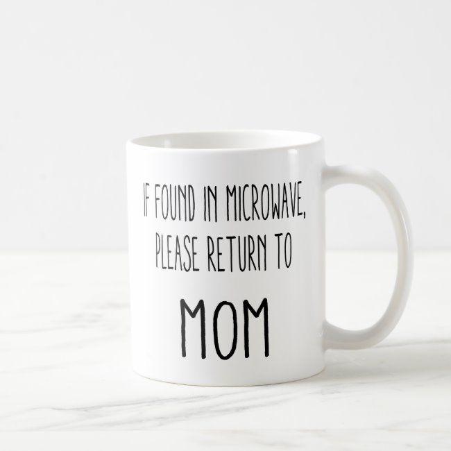 If Found In Microwave, Please Return to Mom Coffee Mug   Zazzle.com