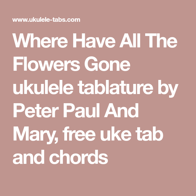 Where Have All The Flowers Gone ukulele tablature by Peter Paul And ...