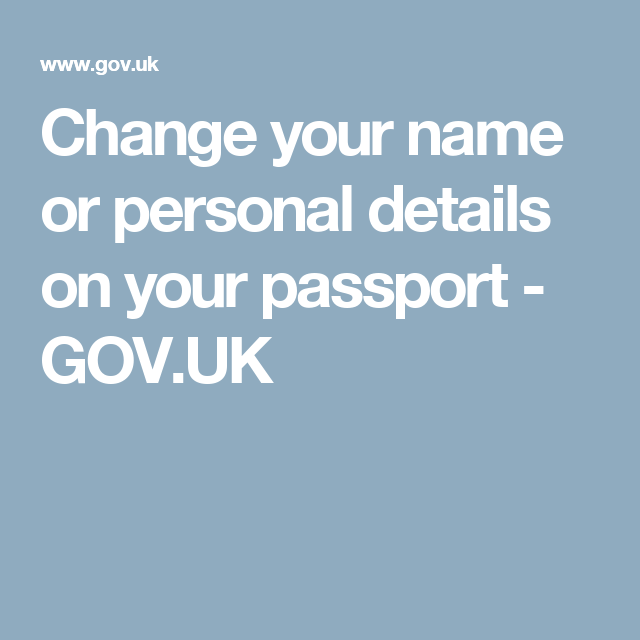 Change Your Name Or Personal Details On Your Passport  GovUk