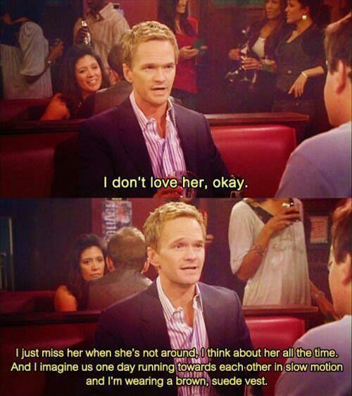 Barney talking about how he doesn't love Robin...yeah sure