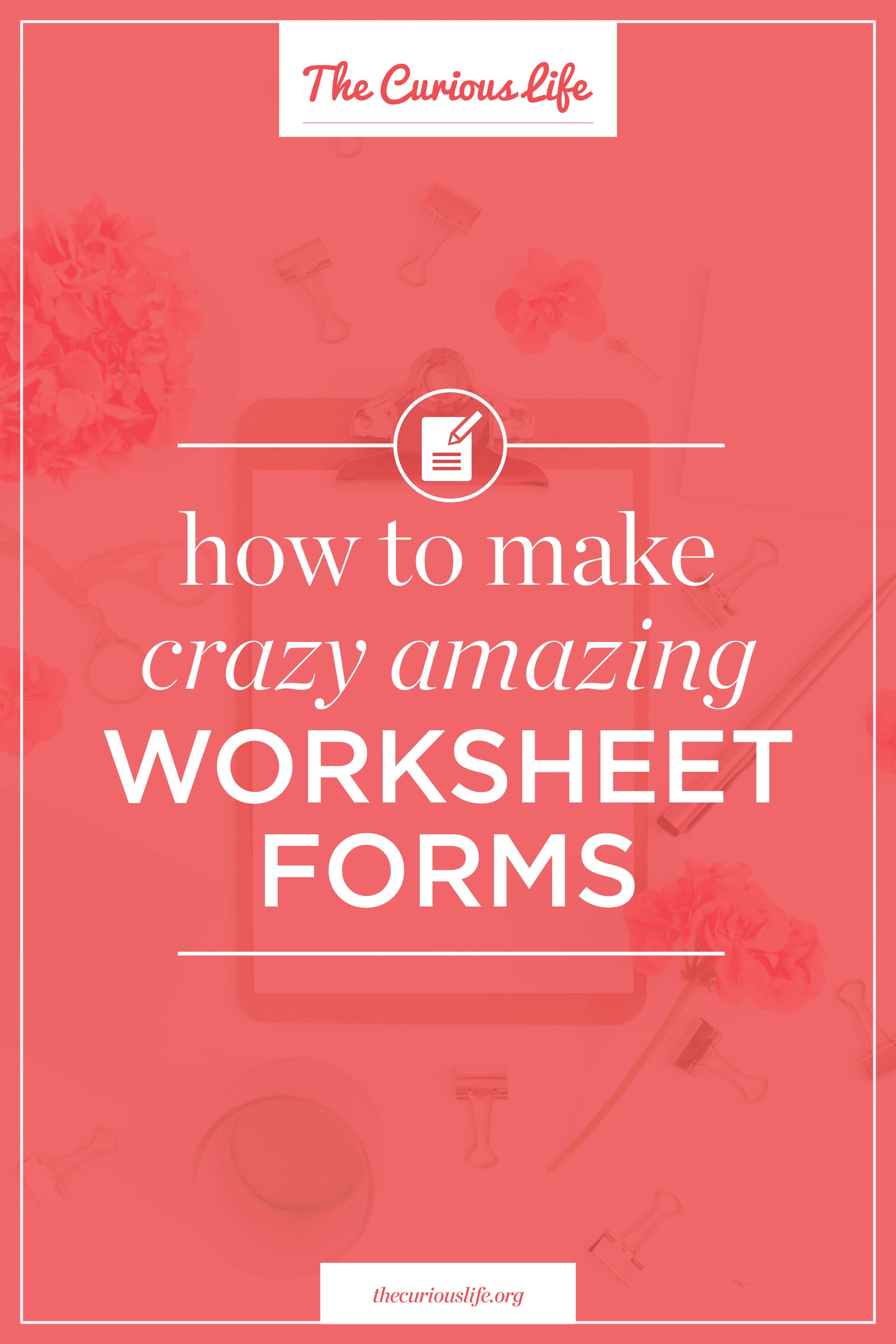How To Make Crazy Amazing Worksheet Forms The Curious