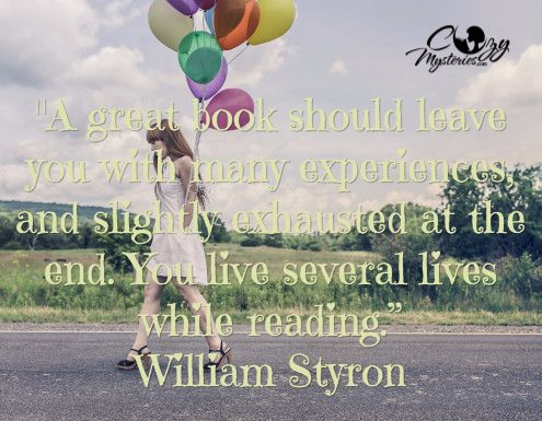"""A great book should leave you with many experiences and slightly exhausted at the end. You live several lives while reading.""  - William Styron"