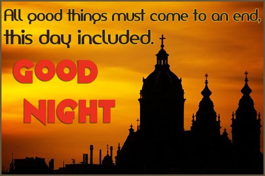 All Good Things Must Come To An End This Day Included Good Night