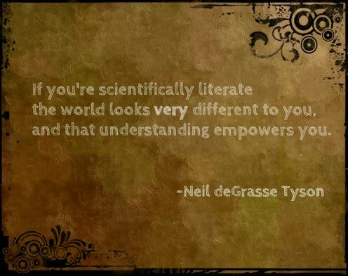 Atheism, Religion, God is Imaginary, Science, Neil deGrasse Tyson. If you're scientifically literate the world looks very different to you, and that understanding empowers you.