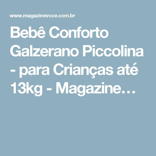 Bebê Conforto Galzerano Piccolina - para Crianças até 13kg - Magazine…