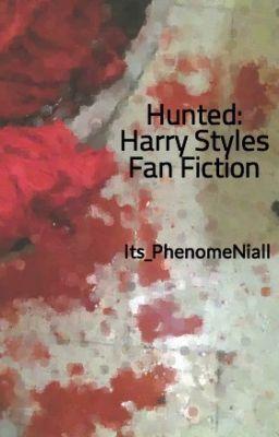 Hunted: Harry Styles Fan Fiction - Louis - Its_PhenomeNiall