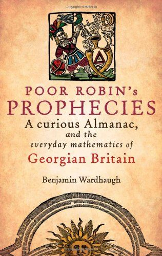 Poor Robin's Prophecies: A curious Almanac, and the everyday mathematics of Georgian Britain by Benjamin Wardhaugh http://www.amazon.co.uk/dp/0199605424/ref=cm_sw_r_pi_dp_IA7qub074VCR4