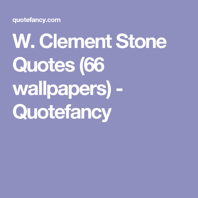 W Clement Stone Quotes 66 Wallpapers Quotefancy Empowerment