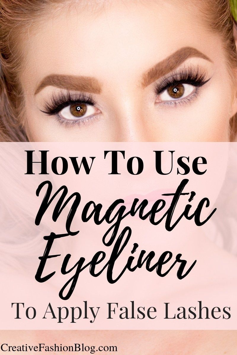 How To Apply False Magnetic Lashes With Magnetic Liner Creative Fashion Blog Magnetic Lashes Magnetic Eyelashes Eyelashes Tutorial