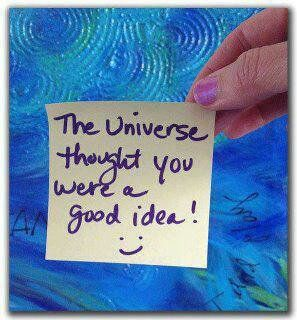 The Universe Thought You Were A Good Idea Great Motivational Quote Words Words Of Wisdom Thoughts