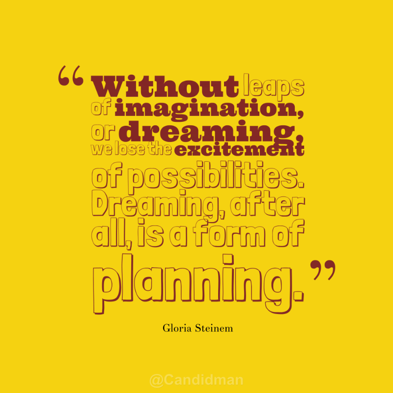 Planning Quotes Without Leaps Of Imagination Or Dreaming We Lose The Excitement Of