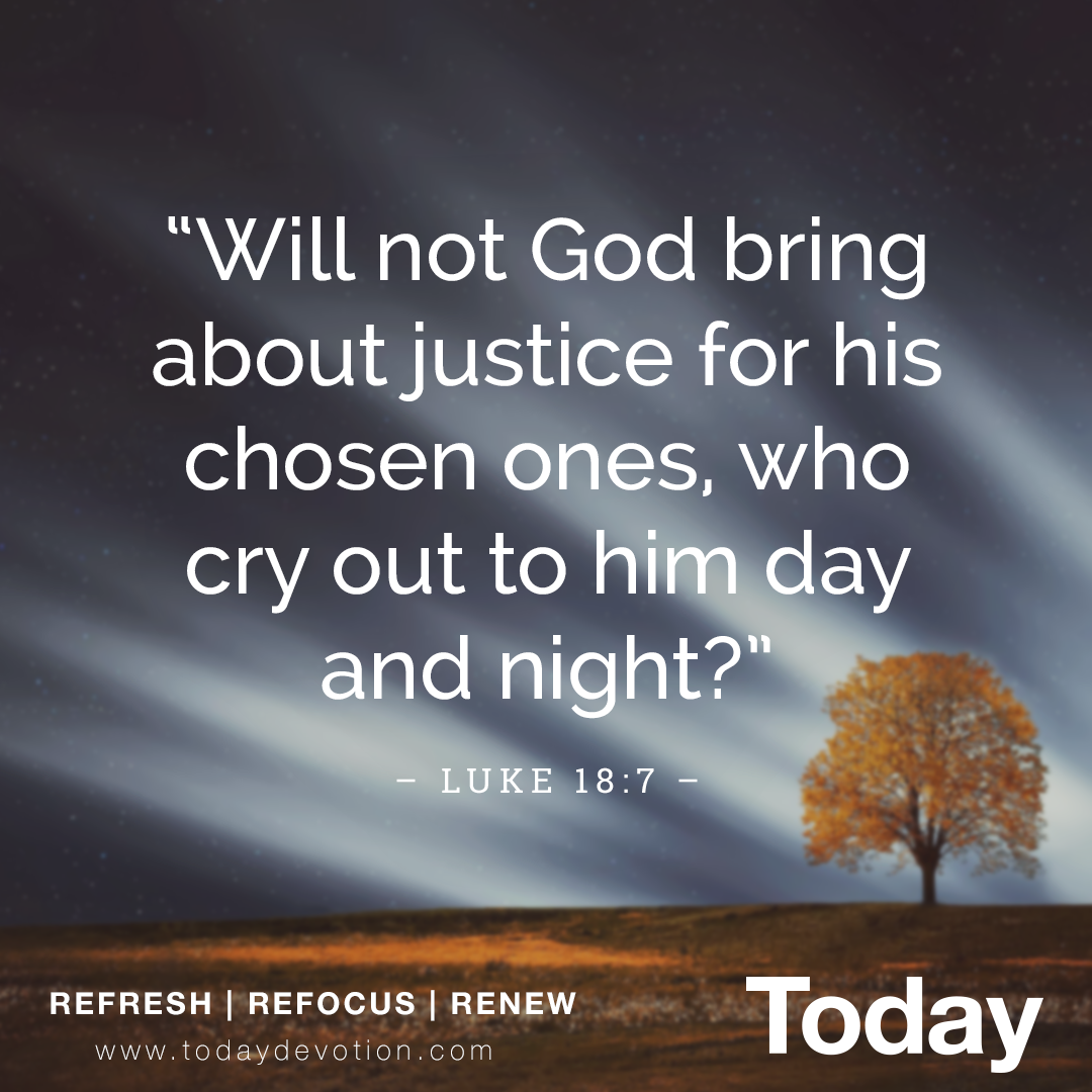 """Will not God bring about justice for his chosen ones, who cry out to him day and night?"""" Luke 18:7 