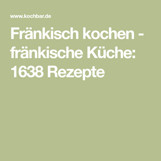 Fränkisch kochen - fränkische Küche: 1638 Rezepte | my foodstuff ...