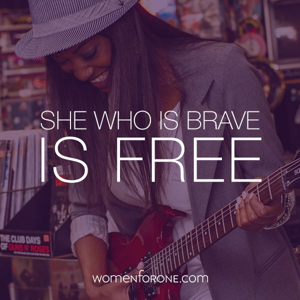 She who is brave, is free.   Women For One