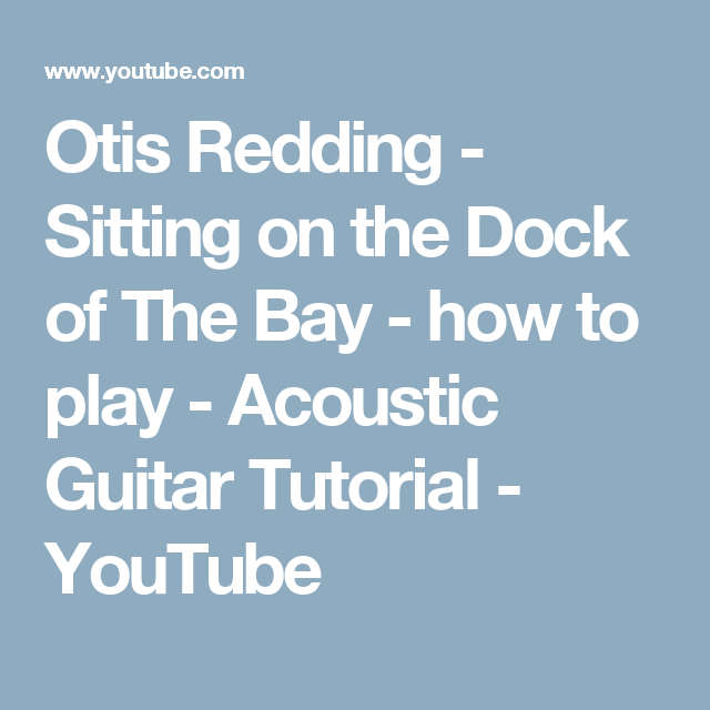 Otis Redding Sitting On The Dock Of The Bay How To Play