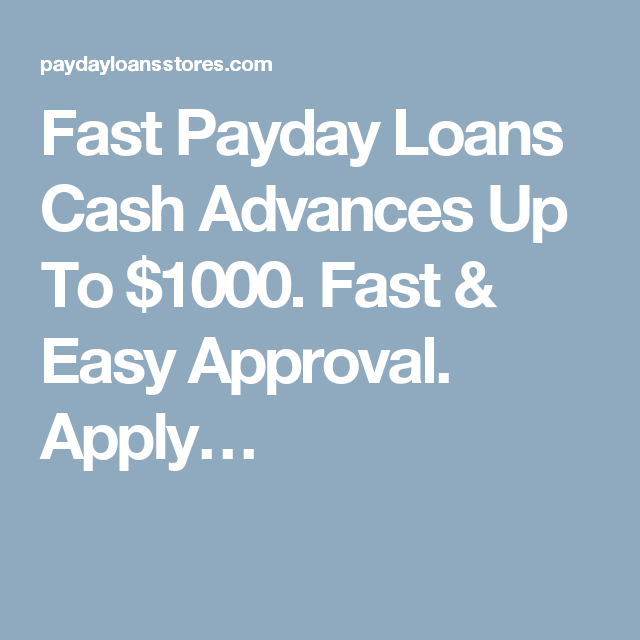Fast Payday Loans Cash Advances Up To 1000 Fast Easy Approval Apply