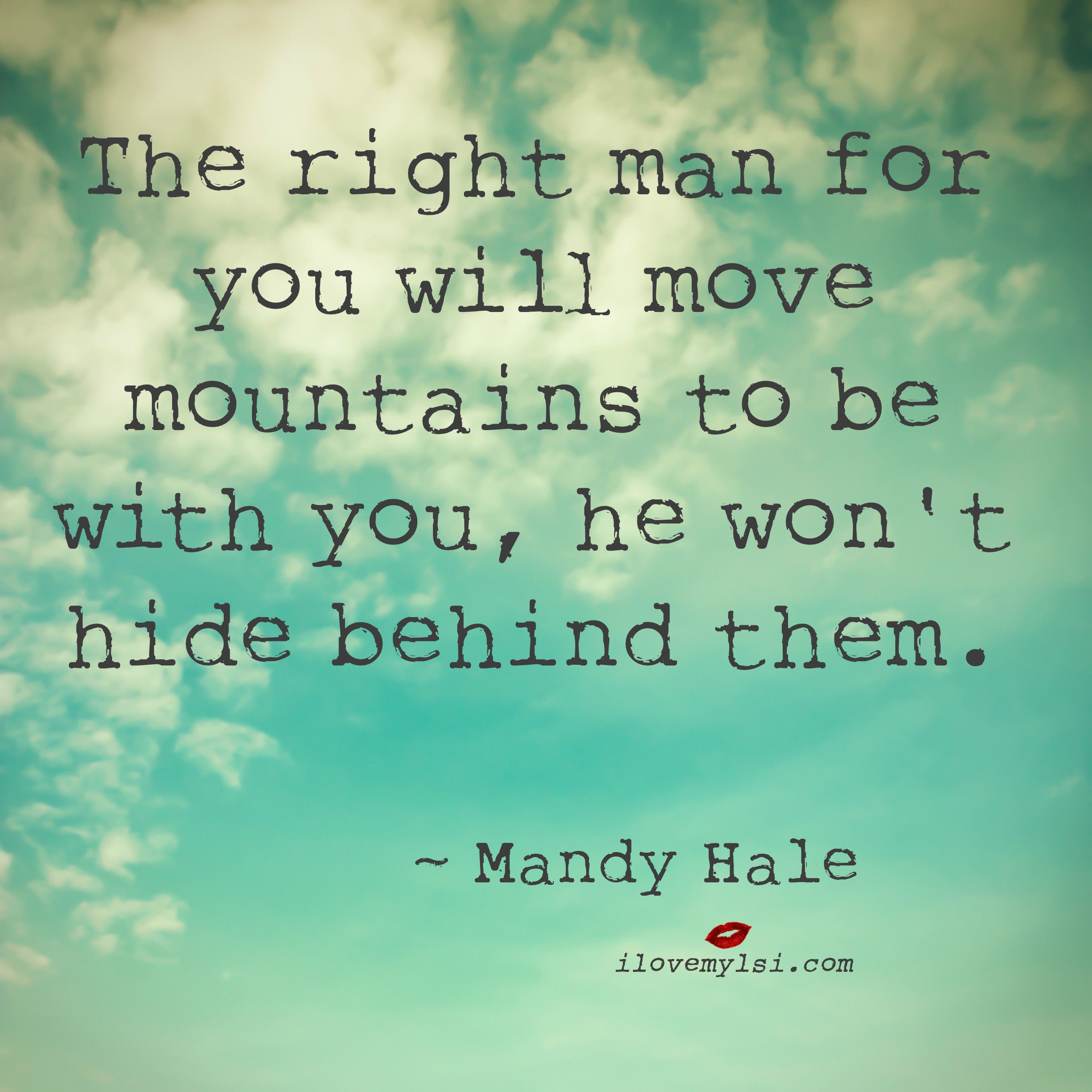 The right man for you will move mountains