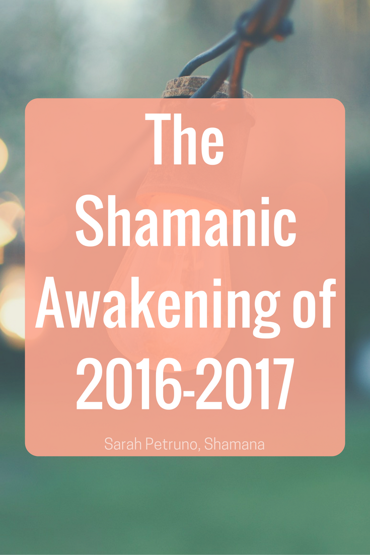 Shamanic activation is happening now in the 2016/2017 year cycle.