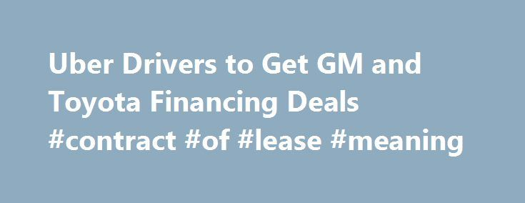 Uber Drivers to Get GM and Toyota Financing Deals #contract #of - novation agreement template