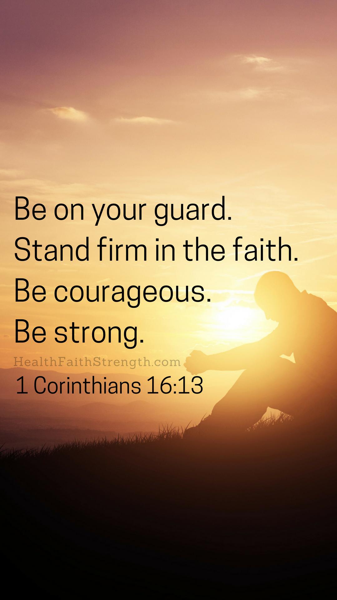 DOWNLOADABLE BIBLE VERSE WALLPAPERS FOR IPHONE - HealthFaithStrength.com - 1 Corinthians 16:13 ...