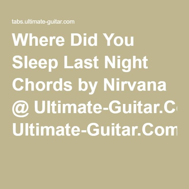 Where Did You Sleep Last Night Chords by Nirvana @ Ultimate-Guitar ...