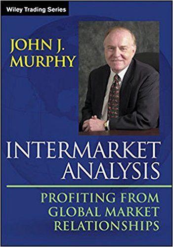 Intermarket Analysis Profiting From Global Market Relationships