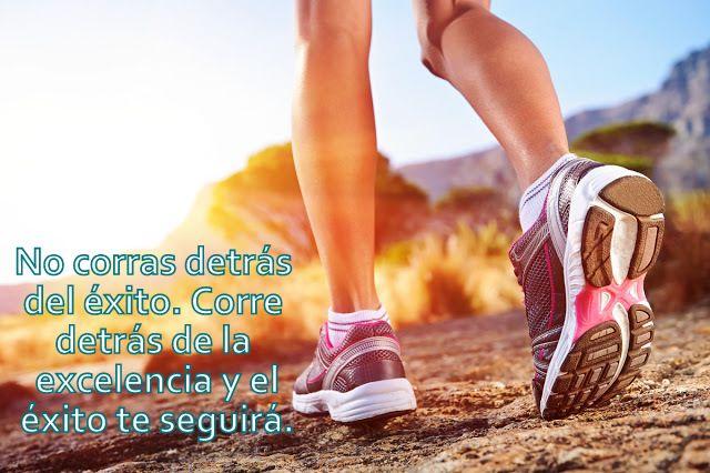 Corre detrás de la excelencia y el éxito te seguirá.