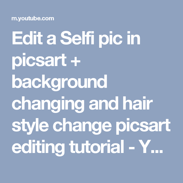 Edit A Selfi Pic In Picsart Background Changing And Hair Style