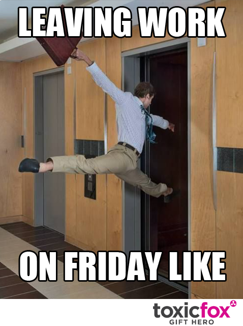 Leaving work on Friday like... Funny relatable memes