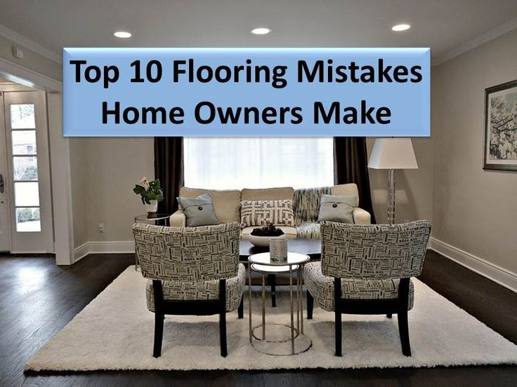 The Top 10 Flooring Mistakes Home Owners Make