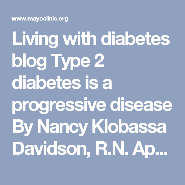 "Living with diabetes blog  Type 2 diabetes is a progressive disease  By Nancy Klobassa Davidson, R.N. April 4, 2014 A common question I hear is, ""Why does it seem like my diabetes pills and other injectable diabetes medications don't seem to work as well over time?"" This is commonly referred to as ""pill failure"" or ""beta-cell failure"" by endocrinologists.  Recently, I met a woman who was upset that no health care provider or diabetes educator had explained to her, at the time her diabetes…"