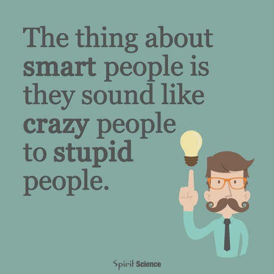 The Thing About Smart People Is They Sound Like Crazy People To Stupid People Crazy People Quotes Stupid People Quotes Stupid People