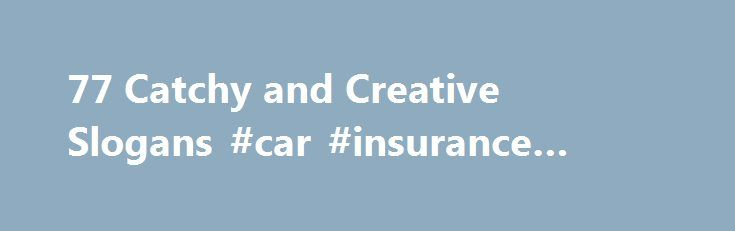 77 Catchy And Creative Slogans Car Insurance Slogans