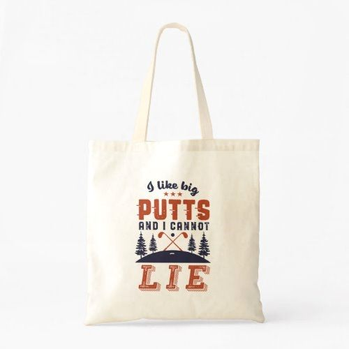 Funny Golf Golfers I Like Big Putts Golfing Humor Tote Bag