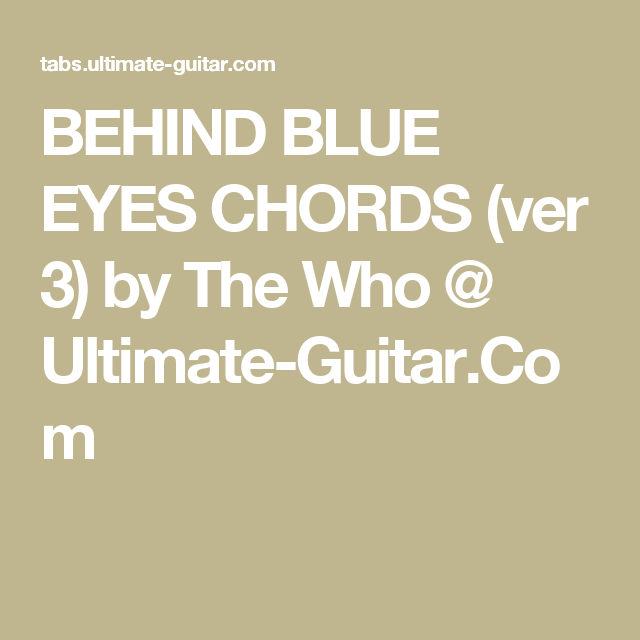 BEHIND BLUE EYES CHORDS (ver 3) by The Who @ Ultimate-Guitar.Com ...