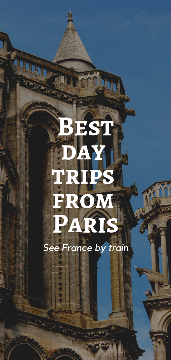 See France By Train Travel France Day Trip From Paris Paris