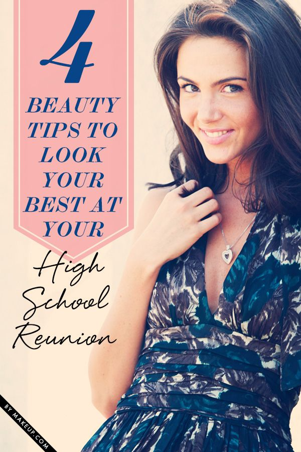 4 Beauty Tips to Look Your Best at Your High School Reunion ...