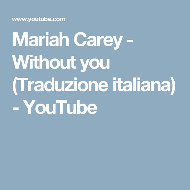 Mariah Carey Without You Traduzione Italiana Youtube Canzoni