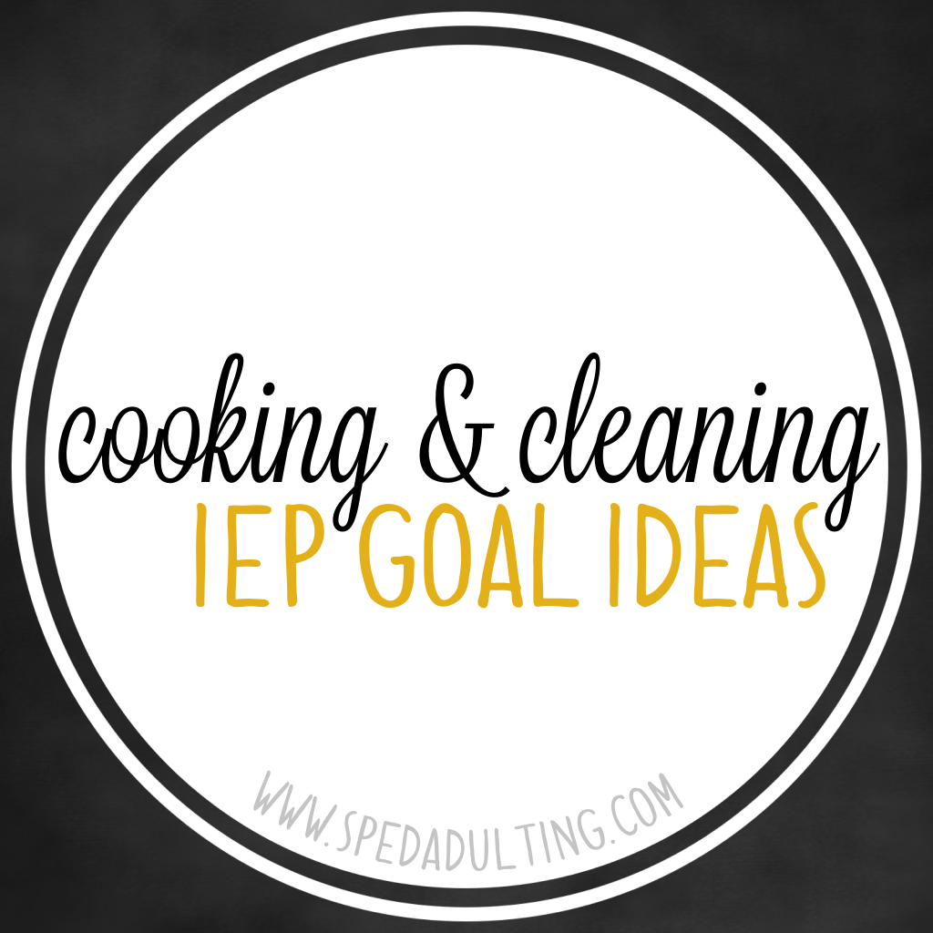 IEP GOAL IDEAS {COOKING & CLEANING} - Adulting Made Easy